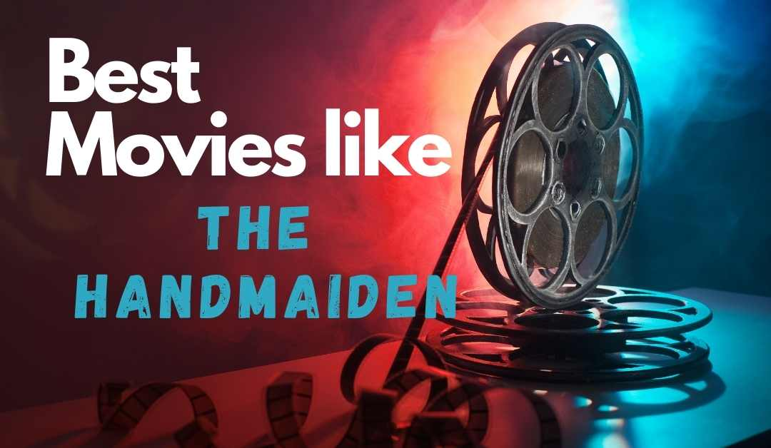 Movies Like The Handmaiden: Your Next Best Bet